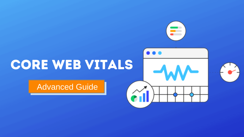 What is Core Web Vitals & How to Improve them? [2020]